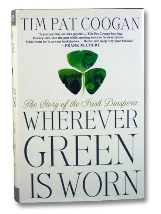 Wherever Green is Worn: The Story of the Irish Diaspora, Coogan, Tim Pat