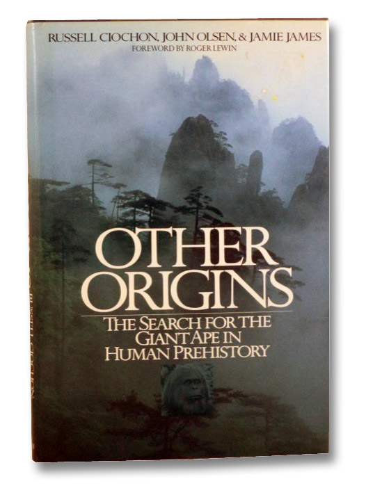 Other Origins: The Search for the Giant Ape in Human Prehistory, Ciochon, Russell; Olsen, John; James, Jamie; Lewin, Roger