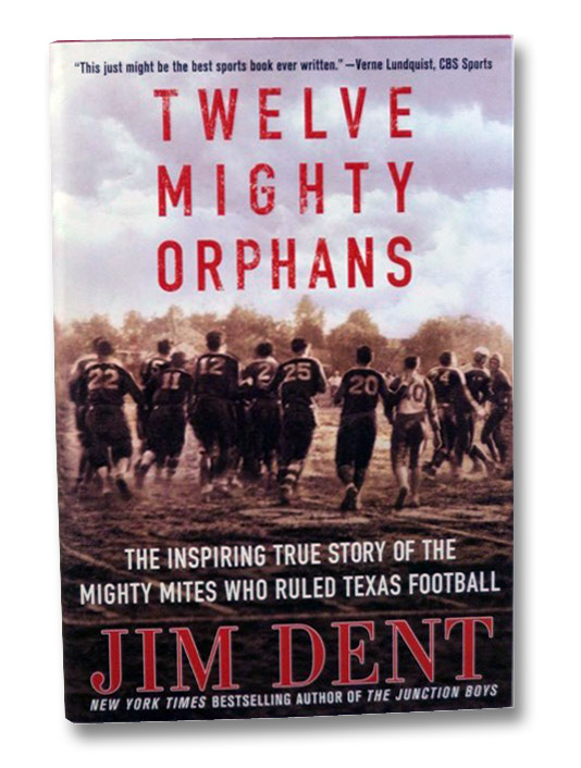 Twelve Mighty Orphans: The Inspiring True Story of the Mighty Mites Who Ruled Texas Football, Dent, Jim