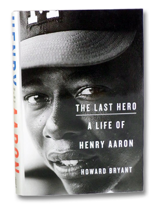 The Last Hero: A Life of Henry Aaron, Bryant, Howard