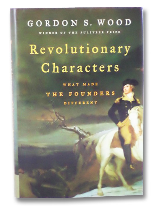 Revolutionary Characters: What Made the Founders Different, Wood, Gordon S.