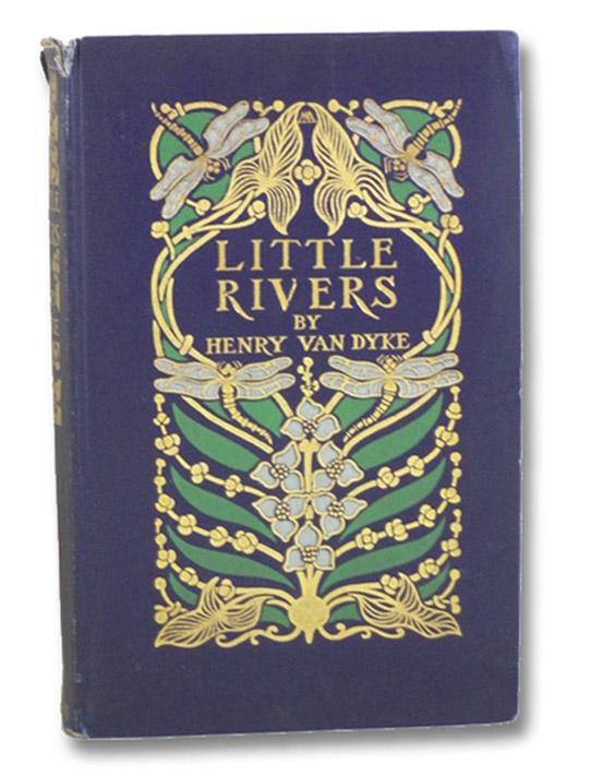 Little Rivers: A Book of Essays in Profitable Idleness, Van Dyke, Henry