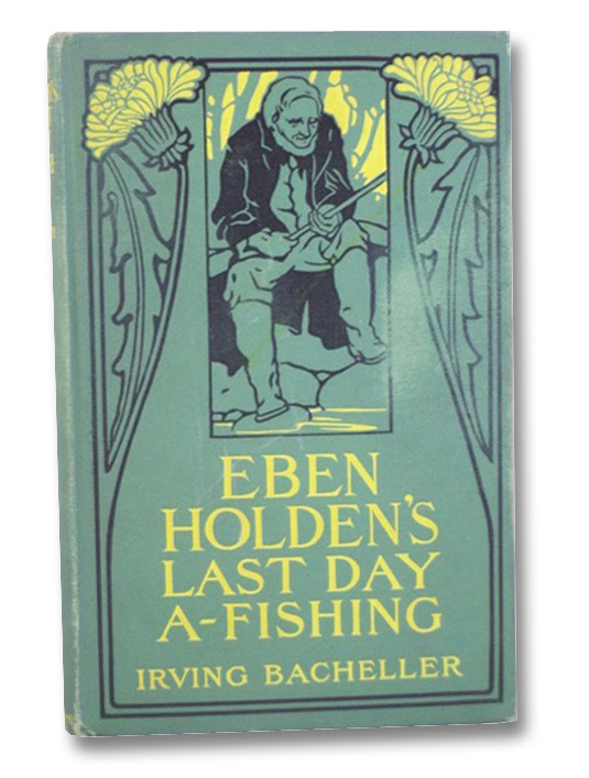 Eben Holden's Last Day A-Fishing, Bacheller, Irving