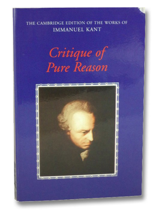 Critique of Pure Reason (The Cambridge Edition of the Works of Immanuel Kant), Kant, Immanuel; Guyer, Paul; Wood, Allen W.