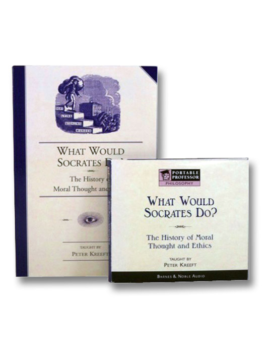 What Would Socrates Do?: The History of Moral Thought and Ethics, Kreeft, Peter