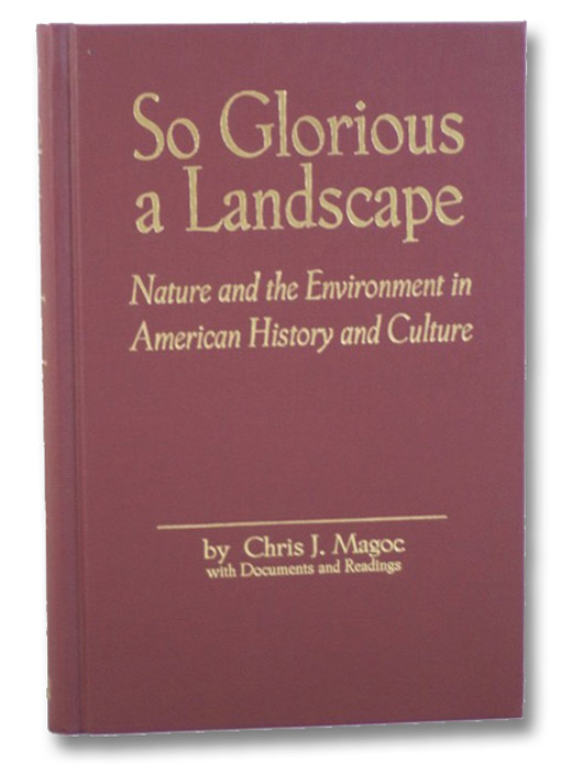 So Glorious a Landscape: Nature and the Environment in American History and Culture (American Visions: Readings in American Culture Series Number 5), Magoc, Chris J.