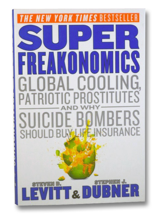SuperFreakonomics: Global Cooling, Patriotic Prostitutes and Why Suicide Bombers Should Buy Life Insurance, Levitt, Steven D.; Dubner, Stephen J.