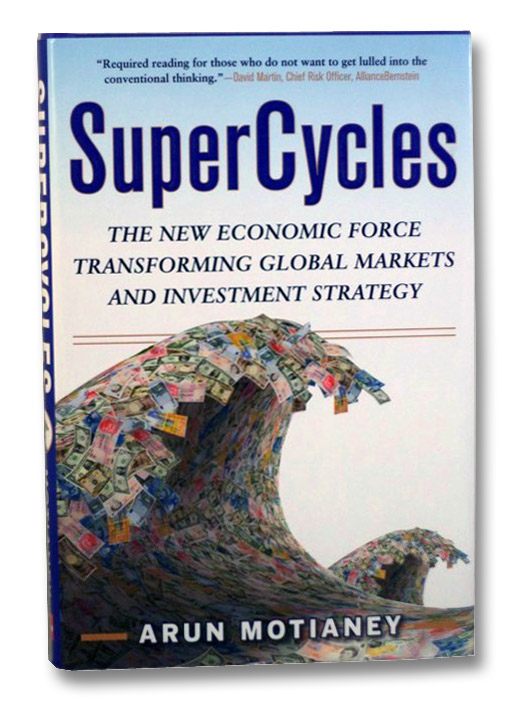SuperCycles: The New Economic Force Transforming Global Markets and Investment Strategy, Motianey, Arun
