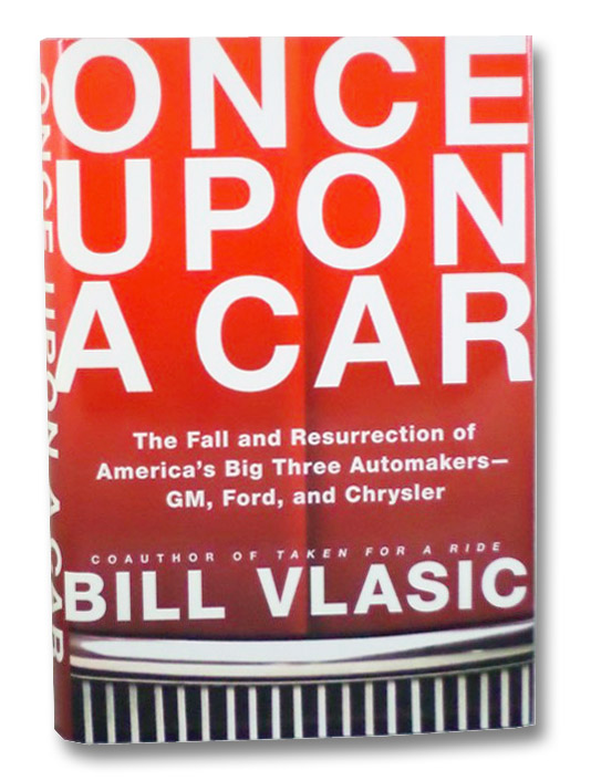 Once Upon a Car: The Fall and Resurrection of America's Big Three Automakers--GM, Ford, and Chrysler, Vlasic, Bill