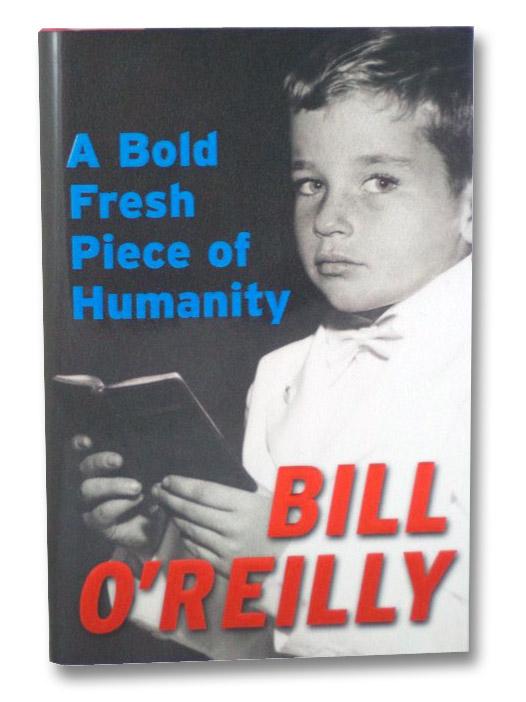 A Bold Fresh Piece of Humanity, O'Reilly, Bill
