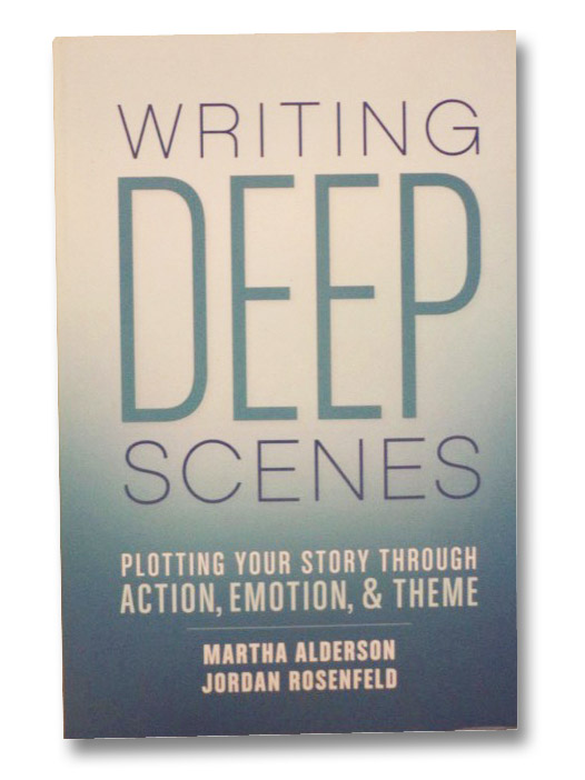 Writing Deep Scenes: Plotting Your Story Through Action, Emotion, & Theme, Alderson, Martha; Rosenfeld, Jordan