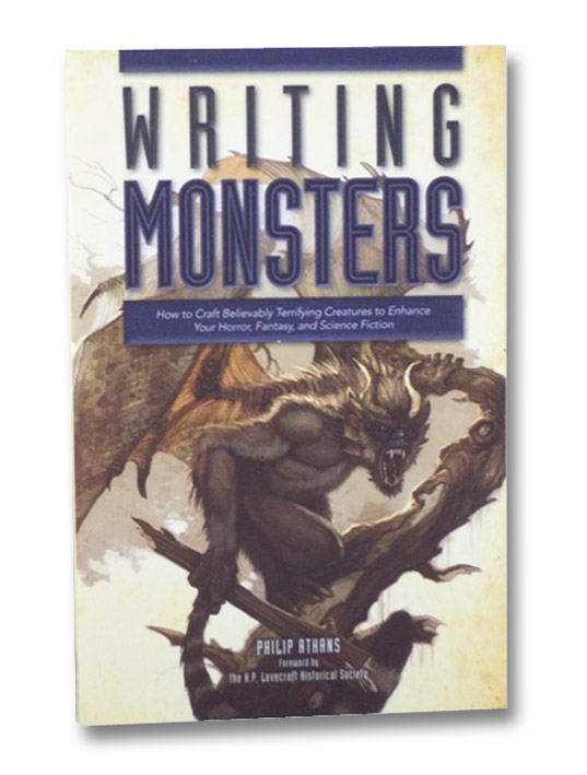 Writing Monsters: How to Craft Believably Terrifying Creatures to Enhance Your Horror, Fantasy, and Science Fiction, Athans, Philip