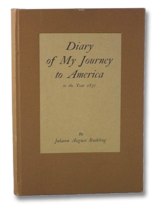 Diary of My Journey from Muehlhausen in Thuringia via Bremen to the United States of North America in the Year 1831, Roebling, Johann August; Underwood, Edward; Schuyler, Hamilton