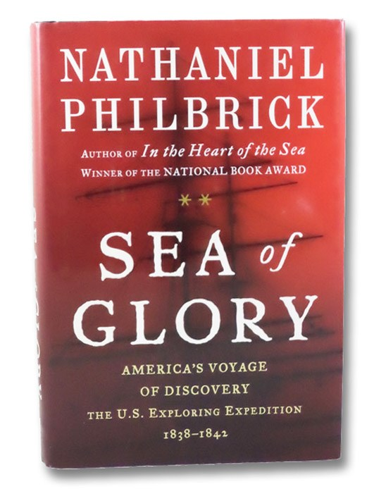 Sea of Glory: America's Voyage of Discovery, the U.S. Exploring Expedition, 1838-1842, Philbrick, Nathaniel