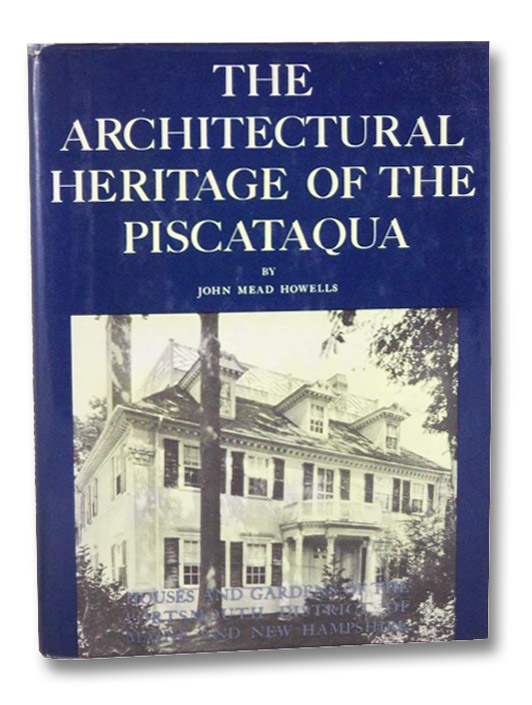 The Architectural Heritage of the Piscataqua: Houses and Gardens of the Portsmouth District of Maine and New Hampshire, Howells, John Mead; Bottomley, William Lawrence