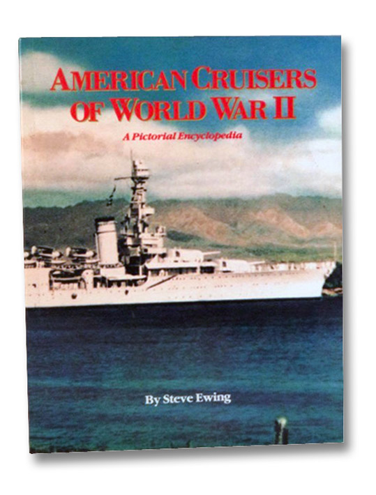 American Cruisers of World War II: A Pictorial Encyclopedia, Ewing, Steve