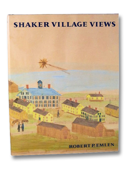 Shaker Village Views: Illustrated Maps and Landscape Drawings by Shaker Artists of the Nineteenth Century, Emlen, Robert P.