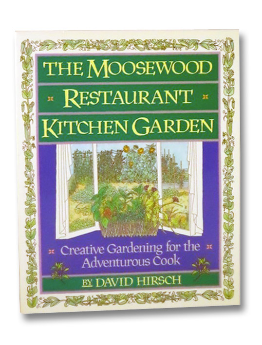 The Moosewood Restaurant Kitchen Garden: Creative Gardening for the Adventurous Cook, Hirsch, David
