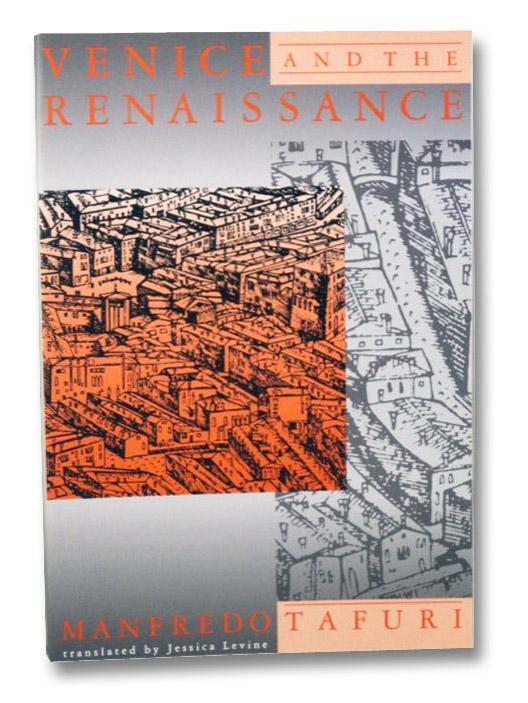 Venice and the Renaissance, Tafuri, Manfredo; Levine, Jessica
