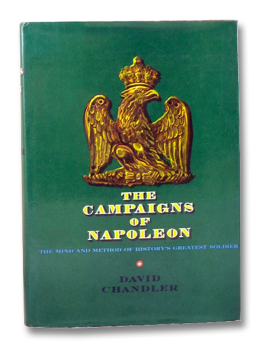 The Campaigns of Napoleon: The Mind and Method of History's Greatest Soldier, Chandler, David
