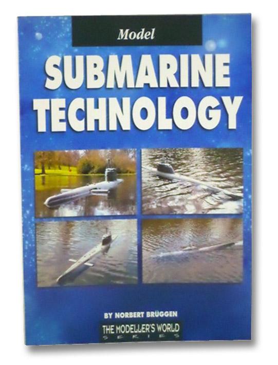 Model Submarine Technology (The Modeller's World Series), Bruggen, Norbert