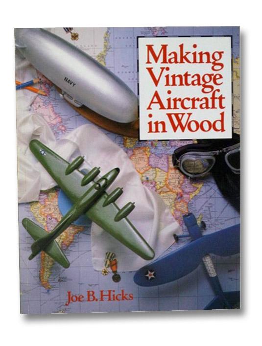 Making Vintage Aircraft in Wood, Hicks, Joe B.