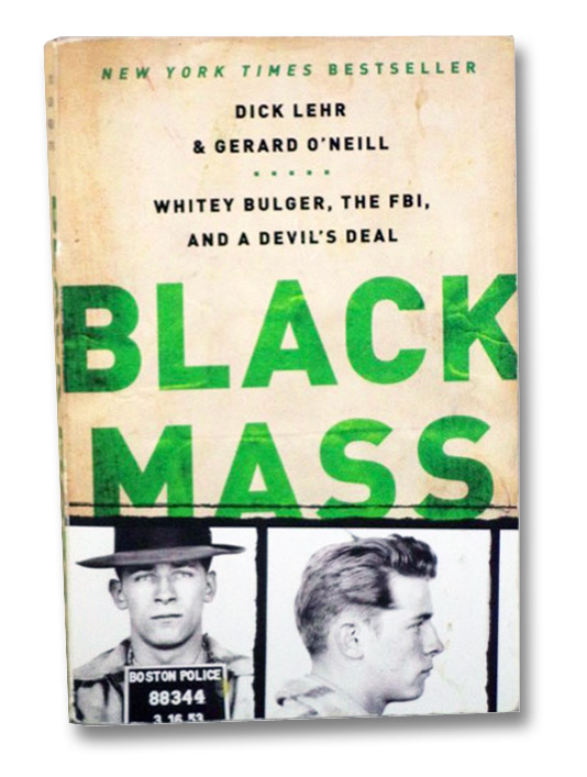 Black Mass: Whitey Bulger, the FBI, and a Devil's Deal, Lehr, Dick; O'Neill, Gerard