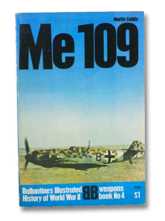 Me-109: Willy Messerschmitt's Peerless Flighter (Ballantine's Illustrated History of World War II, Weapons Book, No. 4), Caidin, Martin