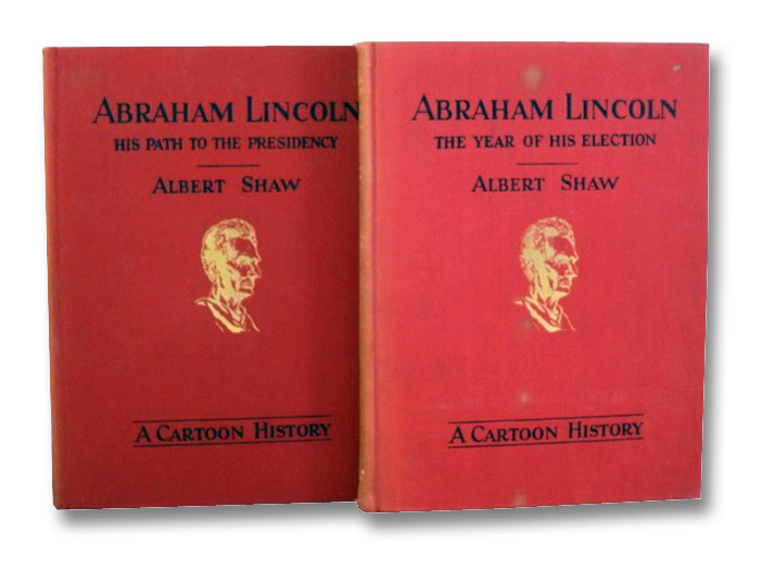 Abraham Lincoln: A Cartoon History, in Two Volumes -- Vol. 1: His Path to the Presidency / Vol. 2: The Year of His Election, Shaw, Albert