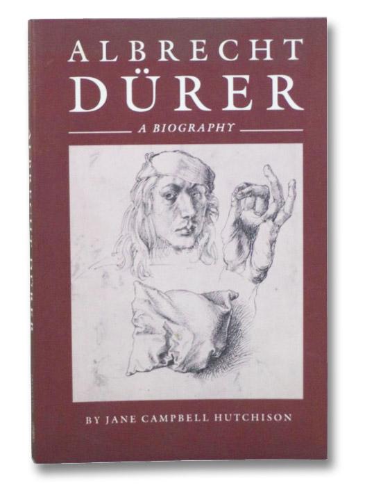 Albrecht Durer: A Biography, Hutchison, Jane Campbell