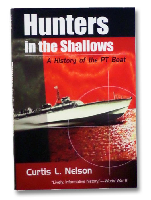 Hunters in the Shallows: A History of the PT Boat, Nelson, Curtis L.