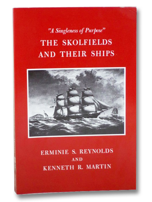 A Singleness of Purpose: The Skolfields and Their Ships, Reynolds, Erminie S.; Martin, Kenneth R.