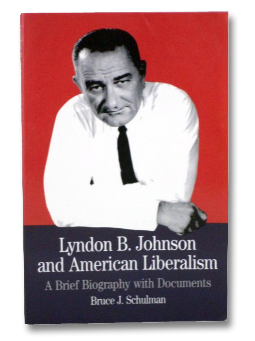 Lyndon B. Johnson and American Liberalism: A Brief Biography with Documents, Schulman, Bruce J.