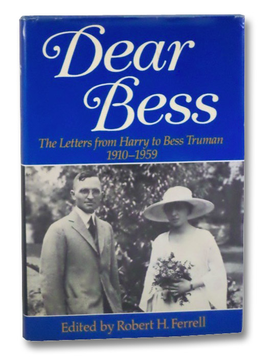 Dear Bess: The Letters from Harry to Bess Truman, 1910-1959, Truman, Harry; Ferrell, Robert H. (Editor)