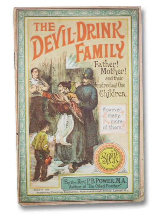 The Devil-Drink Family: Father! Mother! and Their Hundred and One Children, (However Many More of Them), Power, P.B. [Philip Bennett]