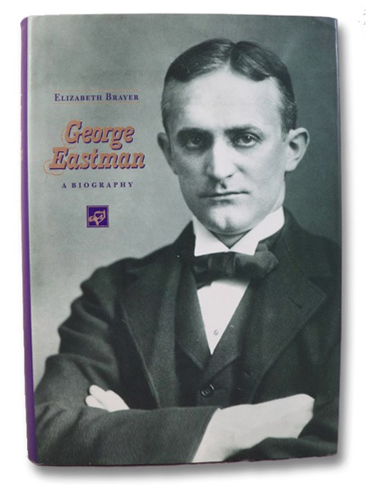 George Eastman: A Biography, Brayer, Elizabeth