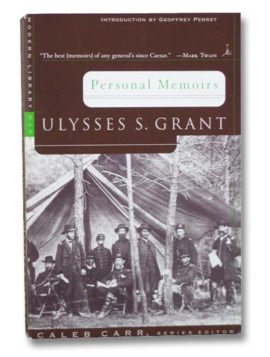 Personal Memoirs: Ulysses S. Grant (Modern Library War), Grant, Ulysses S.; Perret, Geoffrey; Carr, Caleb