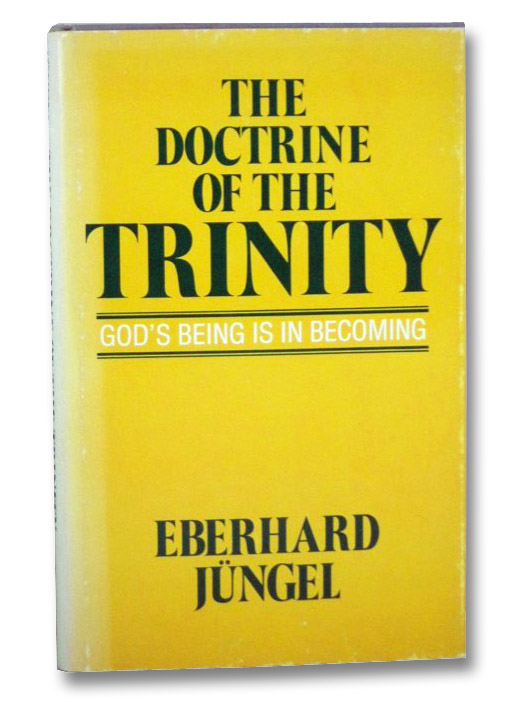 The Doctrine of the Trinity: God's Being is in Becoming (Monograph Supplements to the Scottish Journal of Theology), Jungel, Eberhard
