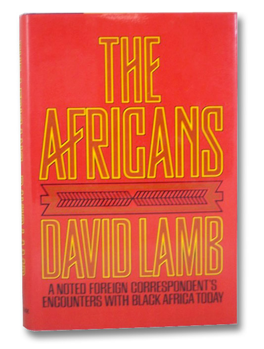 The Africans: A Noted Foreign Correspondent's Encounters with Black Africa Today, Lamb, David