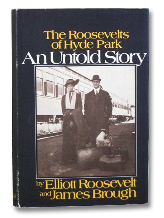 An Untold Story: The Roosevelts of Hyde Park, Roosevelt, Elliott; Brough, James