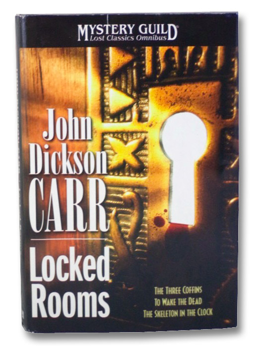 Locked Rooms: The Three Coffins / To Wake the Dead / The Skeleton in the Clock (Mystery Guild Lost Classics Omnibus), Carr, John Dickson