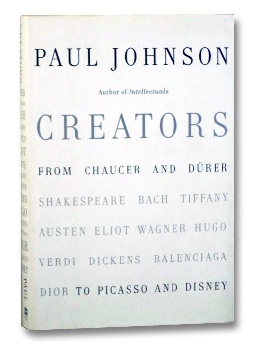 Creators: From Chaucer and Durer [Shakespeare Bach Tiffany Austen Eliot Wagner Hugo Verdi Dickens Balenciaga Dior] to Picasso and Disney, Johnson, Paul