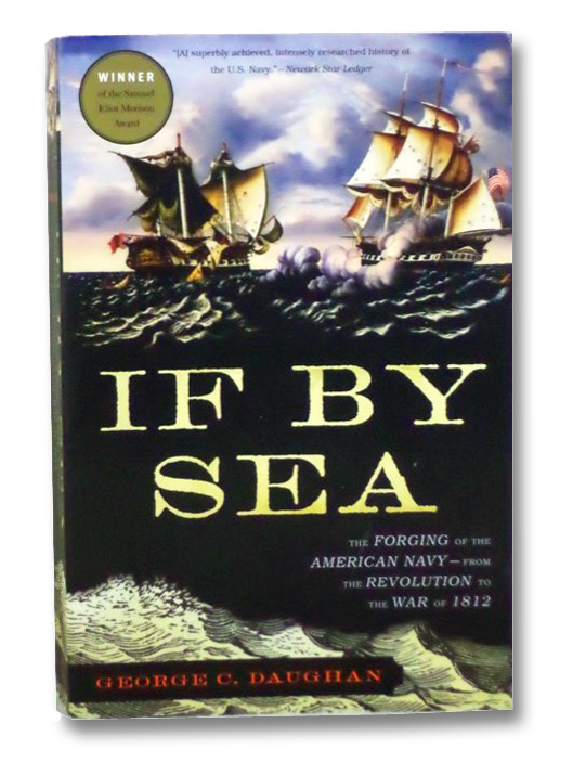 If By Sea: The Forging of the American Navy--from the Revolution to the War of 1812, Daughan, George C.