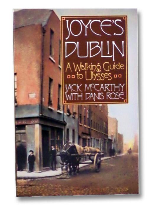 Joyce's Dublin: A Walking Guide to Ulysses, McCarthy, Jack; Rose, Danis