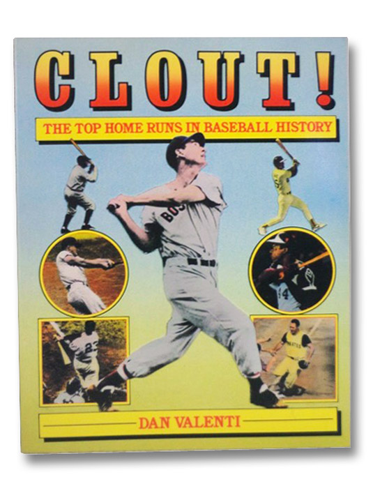 Clout!: The Top Home Runs In Baseball History, Valenti, Dan