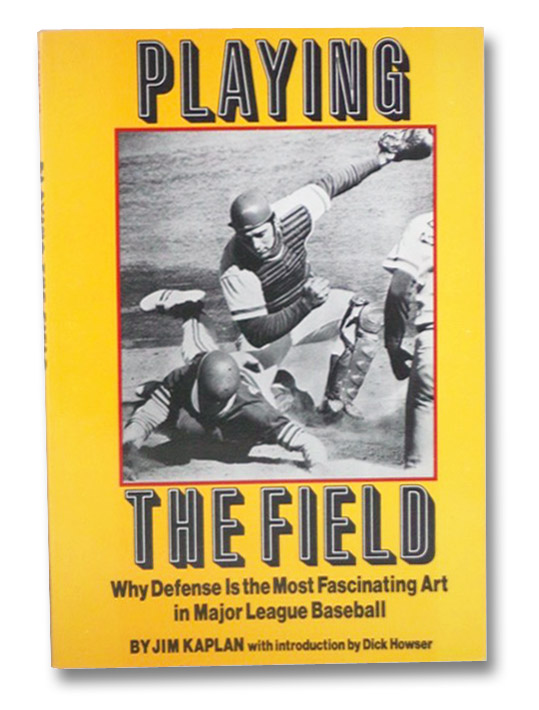 Playing the Field: Why Defense is the Most Fascinating Art in Major League Baseball, Kaplan, Jim