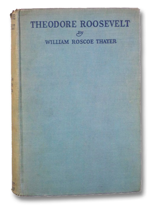 Theodore Roosevelt: An Intimate Biography, Thayer, William Roscoe