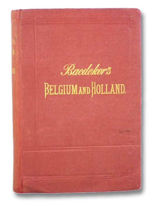 Belgium and Holland: Handbook for Travellers, Baedeker, K.
