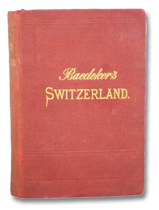 Switzerland and the Adjacent Portions of Italy, Savoy, and the Tyrol: Handbook for Travellers, Baedeker, K.