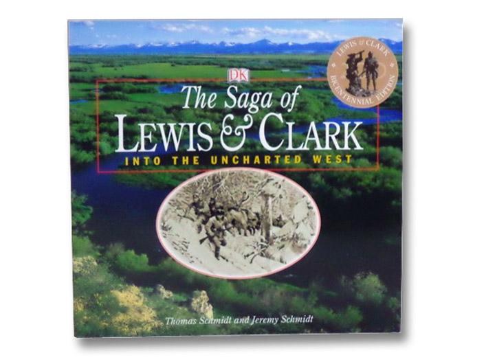 The Saga of Lewis & Clark: Into the Uncharted West, Schmidt, Thomas; Schmidt, Jeremy